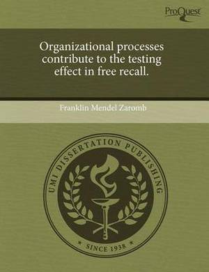 Organizational Processes Contribute to the Testing Effect in Free Recall