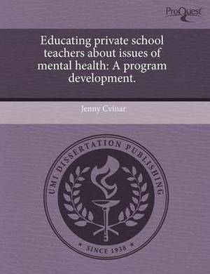 Educating Private School Teachers about Issues of Mental Health: A Program Development