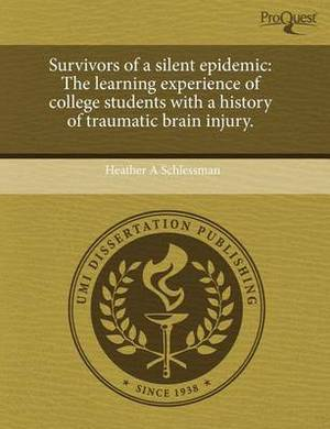 Survivors of a Silent Epidemic: The Learning Experience of College Students with a History of Traumatic Brain Injury