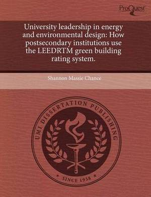 University Leadership in Energy and Environmental Design: How Postsecondary Institutions Use the Leedrtm Green Building Rating System