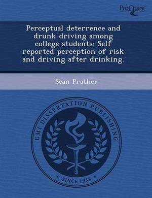 Perceptual Deterrence and Drunk Driving Among College Students: Self Reported Perception of Risk and Driving After Drinking