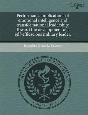 Performance Implications of Emotional Intelligence and Transformational Leadership: Toward the Development of a Self-Efficacious Military Leader