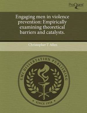 Engaging Men in Violence Prevention: Empirically Examining Theoretical Barriers and Catalysts