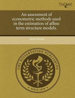 An Assessment of Econometric Methods Used in the Estimation of Affine Term Structure Models