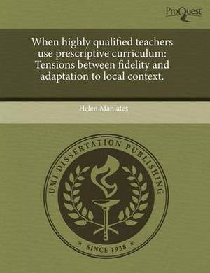 When Highly Qualified Teachers Use Prescriptive Curriculum: Tensions Between Fidelity and Adaptation to Local Context.