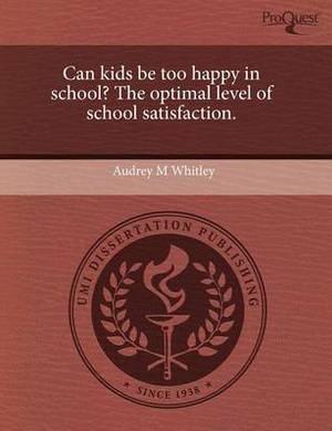 Can Kids Be Too Happy in School? the Optimal Level of School Satisfaction