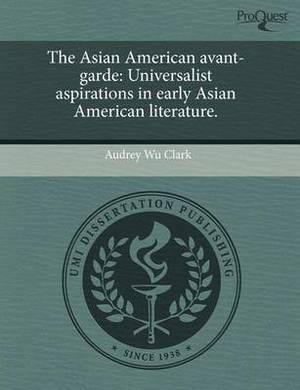 The Asian American Avant-Garde: Universalist Aspirations in Early Asian American Literature