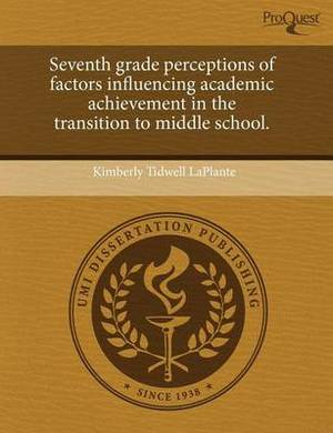 Seventh Grade Perceptions of Factors Influencing Academic Achievement in the Transition to Middle School