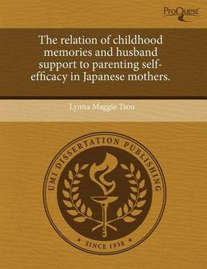The Relation of Childhood Memories and Husband Support to Parenting Self-Efficacy in Japanese Mothers
