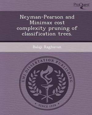 Neyman-Pearson and Minimax Cost Complexity Pruning of Classification Trees