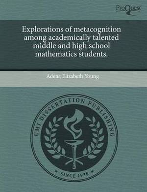 Explorations of Metacognition Among Academically Talented Middle and High School Mathematics Students