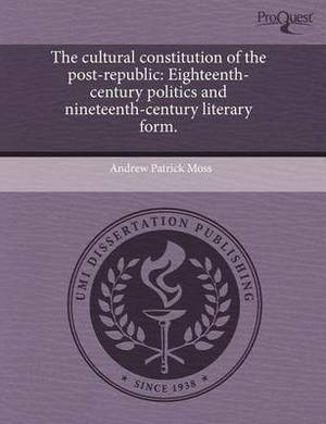 The Cultural Constitution of the Post-Republic: Eighteenth-Century Politics and Nineteenth-Century Literary Form