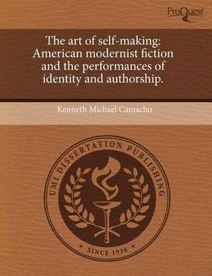 The Art of Self-Making: American Modernist Fiction and the Performances of Identity and Authorship
