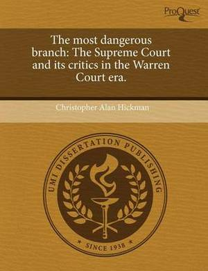 The Most Dangerous Branch: The Supreme Court and Its Critics in the Warren Court Era