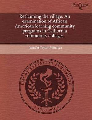 Reclaiming the Village: An Examination of African American Learning Community Programs in California Community Colleges