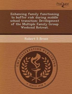 Enhancing Family Functioning to Buffer Risk During Middle School Transition: Development of the Multiple Family Group Weekend Retreat