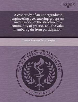 A Case Study of an Undergraduate Engineering Peer Tutoring Group: An Investigation of the Structure of a Community of Practice and the Value Members