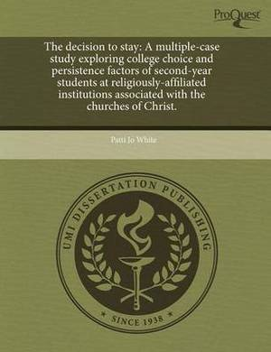 The Decision to Stay: A Multiple-Case Study Exploring College Choice and Persistence Factors of Second-Year Students at Religiously-Affiliat