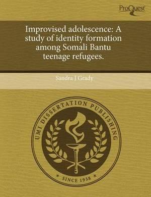 Improvised Adolescence: A Study of Identity Formation Among Somali Bantu Teenage Refugees