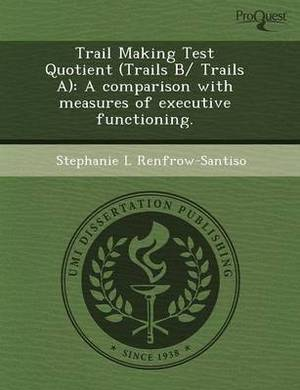 Trail Making Test Quotient (Trails B/ Trails A): A Comparison with Measures of Executive Functioning