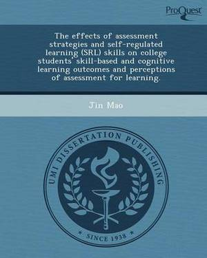 The Effects of Assessment Strategies and Self-Regulated Learning (Srl) Skills on College Students' Skill-Based and Cognitive Learning Outcomes and Per
