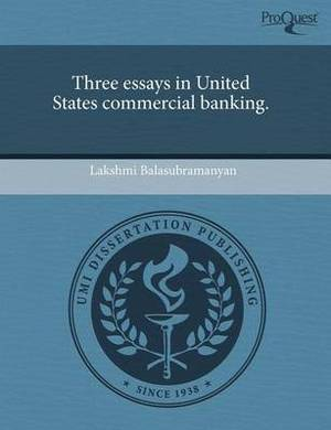 Three Essays in United States Commercial Banking