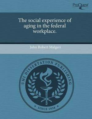 The Social Experience of Aging in the Federal Workplace