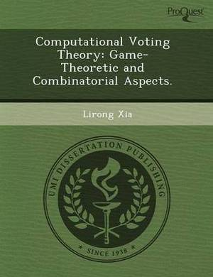 Computational Voting Theory: Game-Theoretic and Combinatorial Aspects
