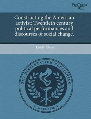 Constructing the American Activist: Twentieth Century Political Performances and Discourses of Social Change