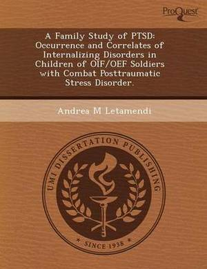 A Family Study of Ptsd: Occurrence and Correlates of Internalizing Disorders in Children of Oif/Oef Soldiers with Combat Posttraumatic Stress