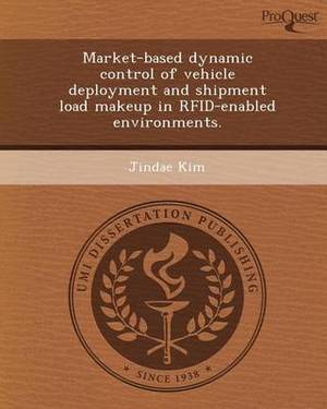 Market-Based Dynamic Control of Vehicle Deployment and Shipment Load Makeup in Rfid-Enabled Environments