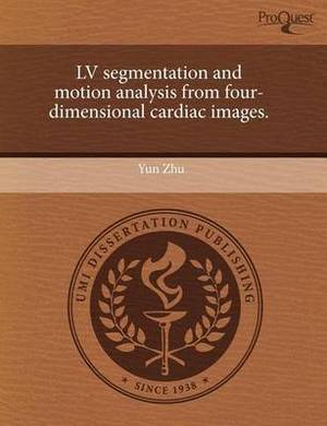 LV Segmentation and Motion Analysis from Four-Dimensional Cardiac Images