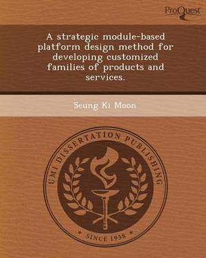A Strategic Module-Based Platform Design Method for Developing Customized Families of Products and Services