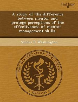A Study of the Difference Between Mentor and Protege Perceptions of the Effectiveness of Mentor Management Skills
