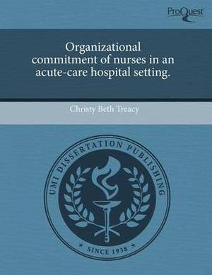 Organizational Commitment of Nurses in an Acute-Care Hospital Setting