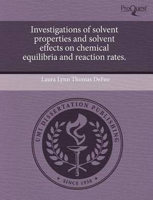 Investigations of Solvent Properties and Solvent Effects on Chemical Equilibria and Reaction Rates