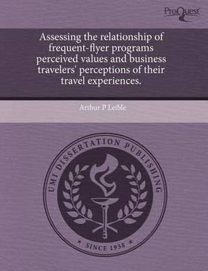 Assessing the Relationship of Frequent-Flyer Programs Perceived Values and Business Travelers' Perceptions of Their Travel Experiences