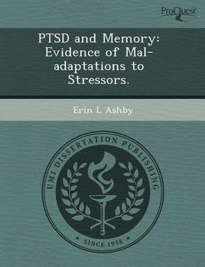 Ptsd and Memory: Evidence of Mal-Adaptations to Stressors
