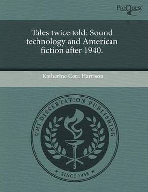 Tales Twice Told: Sound Technology and American Fiction After 1940