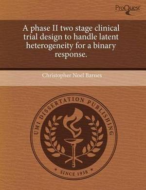 A Phase II Two Stage Clinical Trial Design to Handle Latent Heterogeneity for a Binary Response