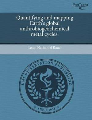 Quantifying and Mapping Earth's Global Anthrobiogeochemical Metal Cycles