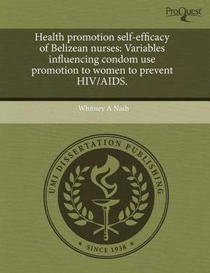 Health Promotion Self-Efficacy of Belizean Nurses: Variables Influencing Condom Use Promotion to Women to Prevent HIV/AIDS