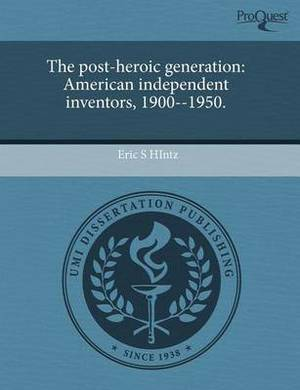The Post-Heroic Generation: American Independent Inventors