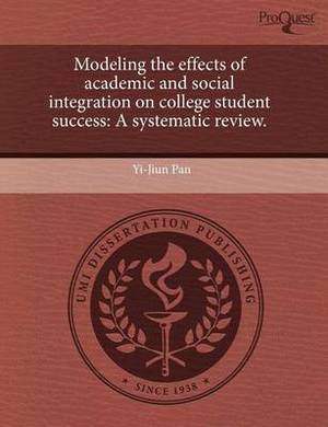 Modeling the Effects of Academic and Social Integration on College Student Success: A Systematic Review