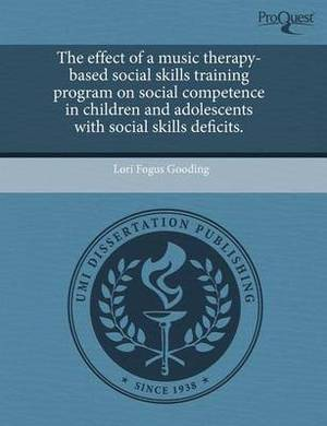 The Effect of a Music Therapy-Based Social Skills Training Program on Social Competence in Children and Adolescents with Social Skills Deficits
