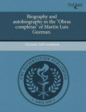 Biography and Autobiography in the  Obras Completas  of Martin Luis Guzman.