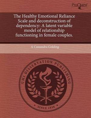 The Healthy Emotional Reliance Scale and Deconstruction of Dependency: A Latent Variable Model of Relationship Functioning in Female Couples