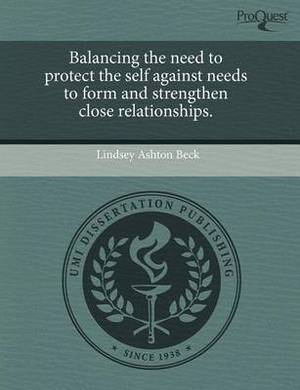 Balancing the Need to Protect the Self Against Needs to Form and Strengthen Close Relationships