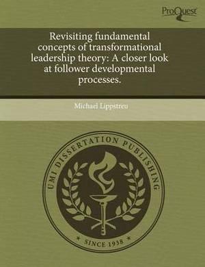 Revisiting Fundamental Concepts of Transformational Leadership Theory: A Closer Look at Follower Developmental Processes
