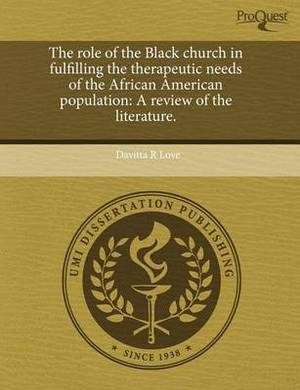 The Role of the Black Church in Fulfilling the Therapeutic Needs of the African American Population: A Review of the Literature
